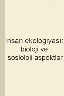 İnsan ekologiyası: bioloji və sosioloji aspektlər (Abbasova Elmira Məmməd qızı)